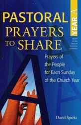 Pastoral Prayers to Share: Prayers of the People for Each Sunday of the Church Year