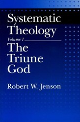 The Triune God, Volume 1: Systematic Theology