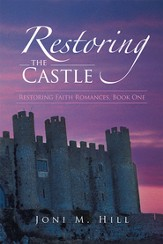 Restoring the Castle: Restoring Faith Romances, Book One - eBook