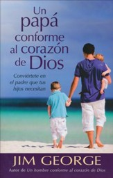 Un Papá Conforme al Corazón de Dios  (A Dad After God's Own Heart)