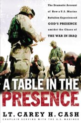 A Table in the Presence: The Dramatic Account of How a U.S. Marine Battalion Experienced God's Presence Amidst the Chaos of the War in Iraq - eBook