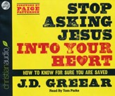 Stop Asking Jesus Into Your Heart: How to Know for Sure You Are Saved Unabridged Audiobook on CD