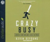 Crazy Busy: A (Mercifully) Short Book about a (Really) Big Problem Unabridged Audiobook on CD