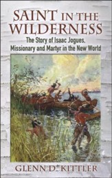 Saint in the Wilderness: The Story of Isaac Jogues, Missionary and Martyr in the New World