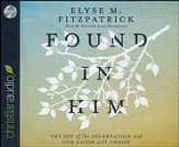 Found in Him: The Joy of the Incarnation and Our Union with Christ Unabridged Audiobook on CD