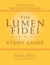 The Lumen Fidei (Light of Faith) Study Guide: A Companion to Pope Francis's First Encyclical - eBook