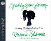 Sparkly Green Earrings: Catching the Light at Every Turn by Melanie Shankle Unabridged Audiobook on CD