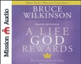 A Life God Rewards: Why Everything You Do Today Matters Forever Unabridged Audiobook on CD