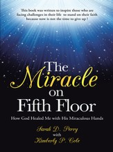 The Miracle on Fifth Floor: How God Healed Me with His Miraculous Hands - eBook