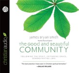 The Good and Beautiful Community: Following the Spirit, Extending Grace, Demonstrating Love - unabridged audiobook on CD