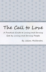 The Call to Love: A Practical Guide to Loving and Serving God by Loving and Serving People - eBook