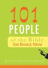 101 People of the Bible You Should Know: Famous, Not-So-Famous, Sometimes Infamous - eBook