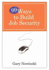 Ninety-Nine Ways to Build Job Security