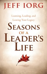 Seasons of a Leader's Life: Learning, Leading, and Leaving a Legacy - eBook