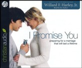 I Promise You: Preparing for a Marriage That Will Last a Lifetime - Unabridged audiobook on CD