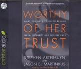 Worthy of Her Trust: What You Need to Do to Rebuild Sexual Integrity and Win Her Back - unabridged audiobook on CD