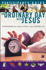 An Ordinary Day With Jesus: Experiencing the Reality of God in Your Everyday Life - Participant's Guide - Slightly Imperfect