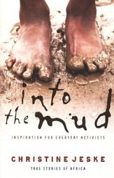 Into the Mud: Inspiration for Everyday Activists--True Stories of South Africa