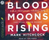 Blood Moons Rising: Bible Prophecy, Israel, and the Four Blood Moon - unabridged audiobook on CD