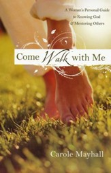 Come Walk with Me: A Woman's Personal Guide to Knowing God and Mentoring Others  - Slightly Imperfect