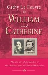 William and Catherine: The love story of the founders of the Salvation Army told through their letters - eBook
