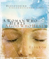 A Woman Who Hurts, A God Who Heals: Discovering Unconditional Love - eBook