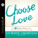 Choose Love: The Three Simple Choices That Will Alter the Course of Your Life - unabridged audiobook on CD