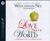 Love Not The World: A Prophetic Call to Holy Living - unabridged audiobook on CD