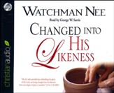 Changed Into His Likeness - unabridged audiobook on CD
