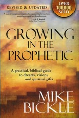 Growing In The Prophetic: A Balanced, Biblical Guide to Using and Nurturing Dreams, Revelations and Spiritual Gifts as God Intended - eBook