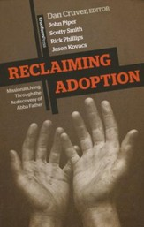 Reclaiming Adoption: Missional Living through the Rediscovery of Abba Father