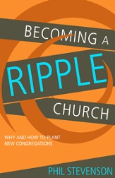 Becoming a Ripple Church: Why and How to Plant New Congregations - eBook