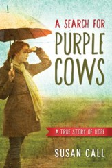 A Search for Purple Cows: A True Story of Hope - eBook