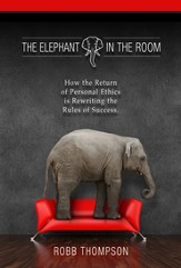 Elephant in the Room: How The Return of Personal Ethics is Rewriting The Rules of Success - eBook