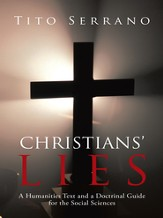 Christians Lies: A Humanities Text and a Doctrinal Guide for the Social Sciences - eBook