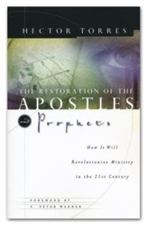 The Restoration of the Apostles and Prophets: How It  Will Revolutionize Ministry in the 21st Century