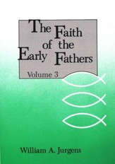 The Faith of the Early Fathers, Volume 3