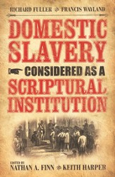 Domestic Slavery Considered As a Scriptural Institution, Revised and Updated