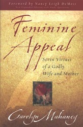 Feminine Appeal, Expanded Edition Seven Virtues of a Godly Wife and Mother