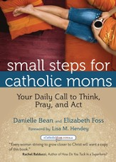 Small Steps for Catholic Moms: Your Daily Call to Think, Pray, and Act - eBook