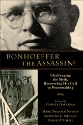Bonhoeffer the Assassin?: Challenging the Myth, Recovering His Call to Peacemaking - eBook