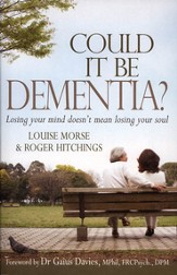 Could It Be Dementia? Losing Your Mind Doesn't Mean Losing Your Soul