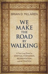 We Make the Road by Walking: A Quest for Spiritual Formation, Reorientation, and Activation - eBook