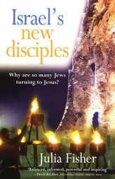 Israel's New Disciples: Why Are So Many Jews Turning to Jesus?