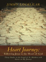 Heart Journey: Following Jesus to the Heart of God: Thirty Studies in the Gospel of St. Matthew with Stories on My Journey - eBook