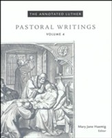 The Annotated Luther, Volume 4: Pastoral Writings
