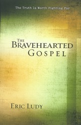Bravehearted Gospel, The: The Truth Is Worth Fighting For - eBook
