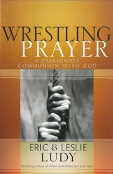 Wrestling Prayer: A Passionate Communion with God - eBook