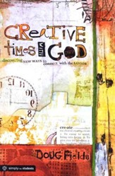 Creative Times with God: Discovering New Ways to Connect with the Savior