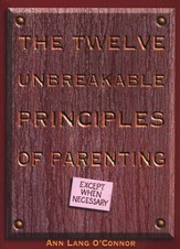 The Twelve Unbreakabe Principles of Parenting